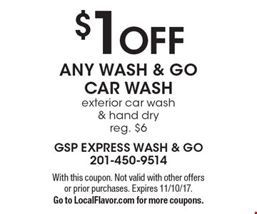 $1 OFF ANY WASH & GO CAR WASH exterior car wash & hand dry, reg. $6. With this coupon. Not valid with other offers or prior purchases. Expires 11/10/17. Go to LocalFlavor.com for more coupons.