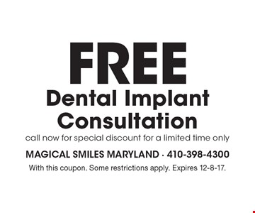 Free dental implant consultation. Call now for special discount. For a limited time only. With this coupon. Some restrictions apply. Expires 12-8-17.