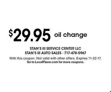 $29.95 oil change. With this coupon. Not valid with other offers. Expires 11-22-17. Go to LocalFlavor.com for more coupons.