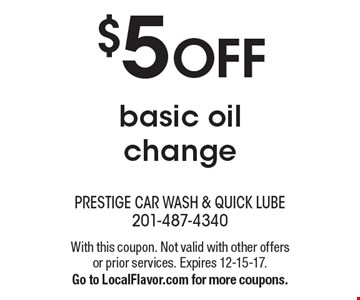 $5 OFF basic oil change. With this coupon. Not valid with other offers or prior services. Expires 12-15-17. Go to LocalFlavor.com for more coupons.