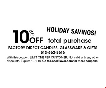 HOLIDAY SAVINGS! 10% Off total purchase. With this coupon. LIMIT ONE PER CUSTOMER. Not valid with any other discounts. Expires 1-31-18. Go to LocalFlavor.com for more coupons.