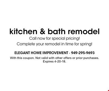 Kitchen & bath remodel. Call now for special pricing! Complete your remodel in time for spring! With this coupon. Not valid with other offers or prior purchases. Expires 4-20-18.