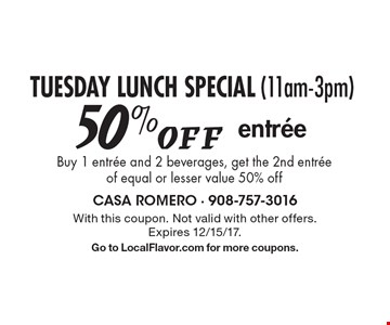 TUESDAY LUNCH SPECIAL (11am-3pm) 50% Off entree. Buy 1 entree and 2 beverages, get the 2nd entree of equal or lesser value 50% off. With this coupon. Not valid with other offers. Expires 12/15/17. Go to LocalFlavor.com for more coupons.