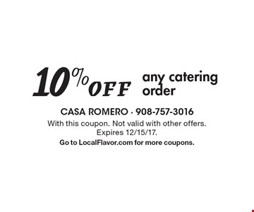 10% Off any catering order. With this coupon. Not valid with other offers. Expires 12/15/17. Go to LocalFlavor.com for more coupons.