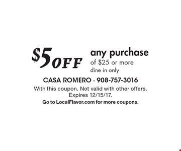$5 Off any purchase of $25 or more dine in only. With this coupon. Not valid with other offers. Expires 12/15/17. Go to LocalFlavor.com for more coupons.