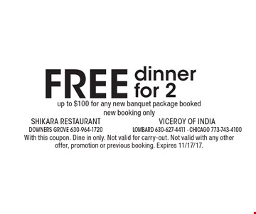 FREE dinner for 2, up to $100, for any new banquet package booked. New booking only. With this coupon. Dine in only. Not valid for carry-out. Not valid with any other offer, promotion or previous booking. Expires 11/17/17.