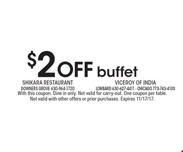 $2 Off buffet. With this coupon. Dine in only. Not valid for carry-out. One coupon per table. Not valid with other offers or prior purchases. Expires 11/17/17.