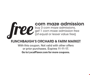 Free corn maze admission. Buy 3 corn maze admissions,get 1 corn maze admission free(of equal or lesser value free). With this coupon. Not valid with other offers or prior purchases. Expires 11-11-17. Go to LocalFlavor.com for more coupons.