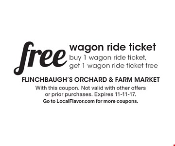 Free wagon ride ticket. Buy 1 wagon ride ticket,get 1 wagon ride ticket free. With this coupon. Not valid with other offers or prior purchases. Expires 11-11-17. Go to LocalFlavor.com for more coupons.