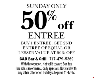 SUNDAY ONLY - 50% off entree. Buy 1 entree, get 2nd entree of equal or lesser value at 50% off. With this coupon. Not valid toward Sunday brunch, senior menu, daily specials. Not valid with any other offer or on holidays. Expires 11-17-17.
