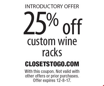 INTRODUCTORY OFFER. 25% off custom wine racks. With this coupon. Not valid with other offers or prior purchases. Offer expires 12-8-17.