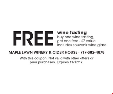 Free Wine Tasting. Buy one wine tasting, get one free. $7 value. Includes souvenir wine glass. With this coupon. Not valid with other offers or prior purchases. Expires 11/17/17.