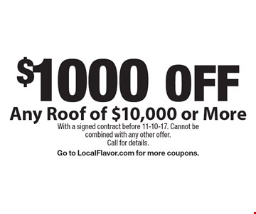 $1000 OFF Any Roof of $10,000 or More. With a signed contract before 11-10-17. Cannot be combined with any other offer. Call for details. Go to LocalFlavor.com for more coupons.