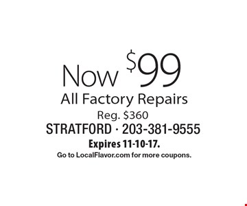 Now $99 All Factory Repairs. Reg. $360. Expires 11-10-17. Go to LocalFlavor.com for more coupons.