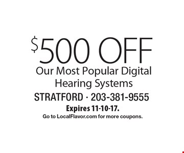 $500 OFF Our Most Popular Digital Hearing Systems. Expires 11-10-17. Go to LocalFlavor.com for more coupons.