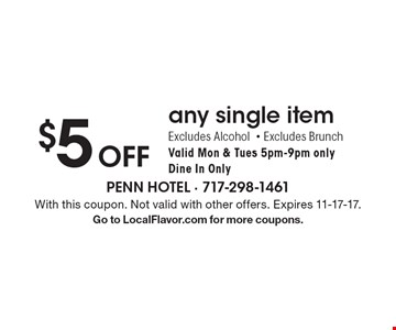 $5 Off any single item. Excludes Alcohol- Excludes Brunch Valid Mon & Tues 5pm-9pm onlyDine In Only. With this coupon. Not valid with other offers. Expires 11-17-17. Go to LocalFlavor.com for more coupons.