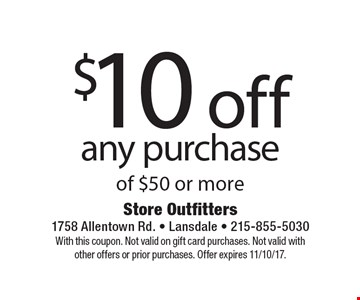 $10 off any purchase of $50 or more. With this coupon. Not valid on gift card purchases. Not valid with other offers or prior purchases. Offer expires 11/10/17.