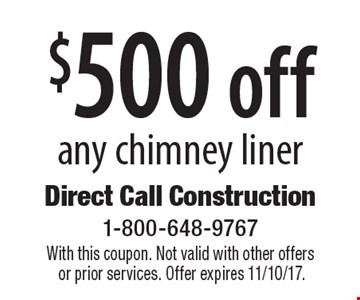 $500 off any chimney liner. With this coupon. Not valid with other offers or prior services. Offer expires 11/10/17.