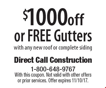 $1000 off or FREE Gutters with any new roof or complete siding. With this coupon. Not valid with other offers or prior services. Offer expires 11/10/17.