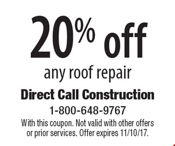 20% off any roof repair. With this coupon. Not valid with other offers or prior services. Offer expires 11/10/17.