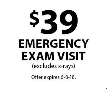 $39 Emergency Exam Visit (excludes x-rays). Offer expires 6-8-18.