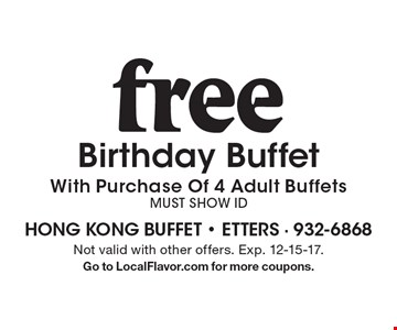 Free Birthday Buffet With Purchase Of 4 Adult Buffets Must Show ID. Not valid with other offers. Exp. 12-15-17. Go to LocalFlavor.com for more coupons.