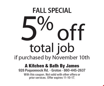 FALL SPECIAL. 5% off total job. If purchased by November 10th. With this coupon. Not valid with other offers or prior services. Offer expires 11-10-17.
