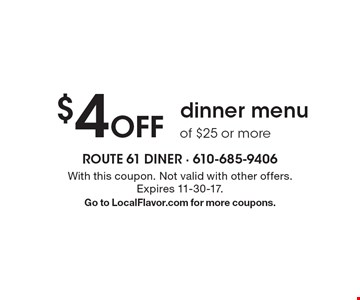 $4 Off dinner menu of $25 or more. With this coupon. Not valid with other offers. Expires 11-30-17. Go to LocalFlavor.com for more coupons.