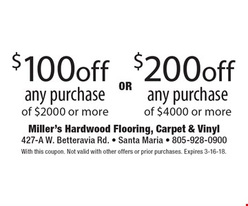 $200 off any purchase of $4000 or more OR $100 off any purchase of $2000 or more. With this coupon. Not valid with other offers or prior purchases. Expires 3-16-18.