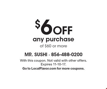 $6 off any purchase of $60 or more. With this coupon. Not valid with other offers. Expires 11-10-17. Go to LocalFlavor.com for more coupons.