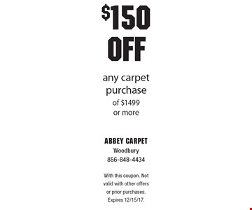 $150 OFF any carpet purchase of $1499 or more. With this coupon. Not valid with other offers or prior purchases. Expires 12/15/17.