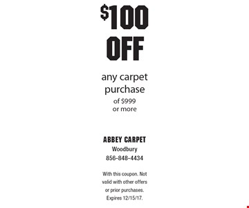 $100 OFF any carpet purchase of $999 or more. With this coupon. Not valid with other offers or prior purchases. Expires 12/15/17.