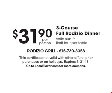 $31.90 3-Course Full Rodizio Dinner. Valid sun-fri limit four per table. This certificate not valid with other offers, prior purchases or on holidays. Expires 3-31-18. Go to LocalFlavor.com for more coupons.