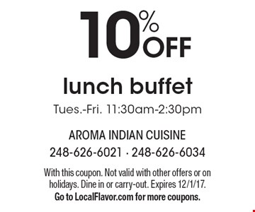 10% off lunch buffet. Tues.-Fri. 11:30am-2:30pm. With this coupon. Not valid with other offers or on holidays. Dine in or carry-out. Expires 12/1/17. Go to LocalFlavor.com for more coupons.