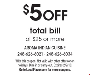 $5 OFF total bill of $25 or more. With this coupon. Not valid with other offers or on holidays. Dine in or carry-out. Expires 2/9/18. Go to LocalFlavor.com for more coupons.
