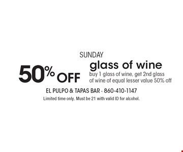 Sunday. 50% OFF glass of wine. Buy 1 glass of wine, get 2nd glass of wine of equal lesser value 50% off. Limited time only. Must be 21 with valid ID for alcohol.