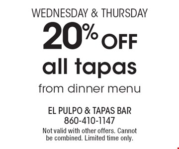 Wednesday & Thursda.y 20% OFF all tapas from dinner menu. Not valid with other offers. Cannot be combined. Limited time only.