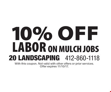 10% off labor on mulch jobs. With this coupon. Not valid with other offers or prior services. Offer expires 11/10/17.