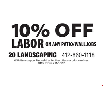 10% off labor On any patio/wall jobs. With this coupon. Not valid with other offers or prior services. Offer expires 11/10/17.
