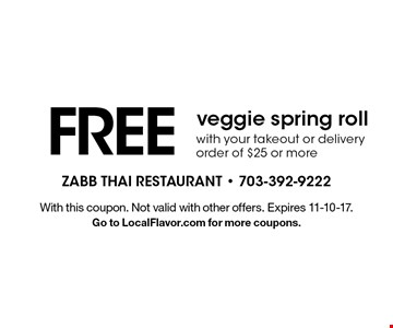 FREE veggie spring roll with your takeout or delivery order of $25 or more. With this coupon. Not valid with other offers. Expires 11-10-17. Go to LocalFlavor.com for more coupons.