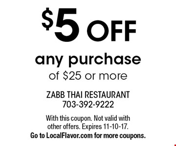 $5 OFF any purchase of $25 or more. With this coupon. Not valid with other offers. Expires 11-10-17. Go to LocalFlavor.com for more coupons.