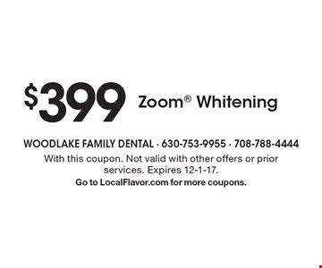 $399 Zoom Whitening. With this coupon. Not valid with other offers or prior services. Expires 12-1-17. Go to LocalFlavor.com for more coupons.
