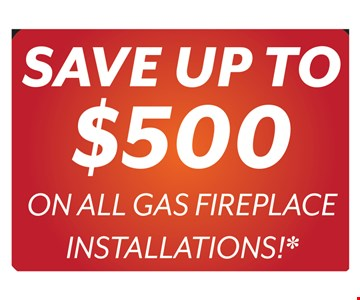 Save up to $500 on all gas fireplace installations