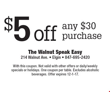 $5 off any $30 purchase. With this coupon. Not valid with other offers or daily/weekly specials or holidays. One coupon per table. Excludes alcoholic beverages. Offer expires 12-1-17.