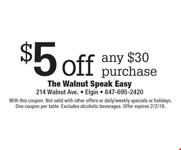 $5 off any $30 purchase. With this coupon. Not valid with other offers or daily/weekly specials or holidays. One coupon per table. Excludes alcoholic beverages. Offer expires 2/2/18.