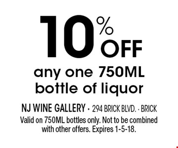10% OFF any one 750ML bottle of liquor. Valid on 750ML bottles only. Not to be combined with other offers. Expires 1-5-18.