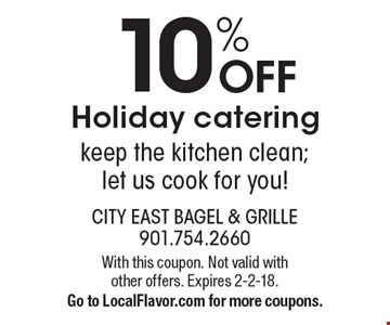 10% OFF Holiday catering keep the kitchen clean; let us cook for you! With this coupon. Not valid with other offers. Expires 2-2-18. Go to LocalFlavor.com for more coupons.