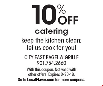 10% off catering. Keep the kitchen clean; let us cook for you! With this coupon. Not valid with other offers. Expires 3-30-18. Go to LocalFlavor.com for more coupons.