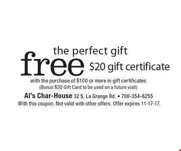 Free $20 gift certificate with the purchase of $100 or more in gift certificates (Bonus $20 Gift Card to be used on a future visit). With this coupon. Not valid with other offers. Offer expires 11-17-17.