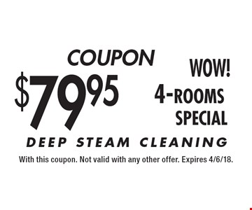 $79.95 4-rooms DEEP STEAM CLEANING. With this coupon. Not valid with any other offer. Expires 4/6/18.